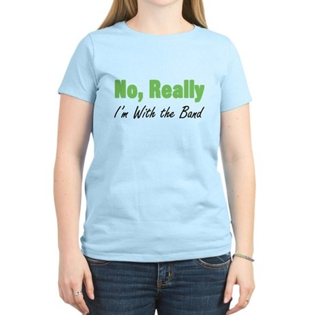 No Really, I'm with the Band Women's Light T-Shirt