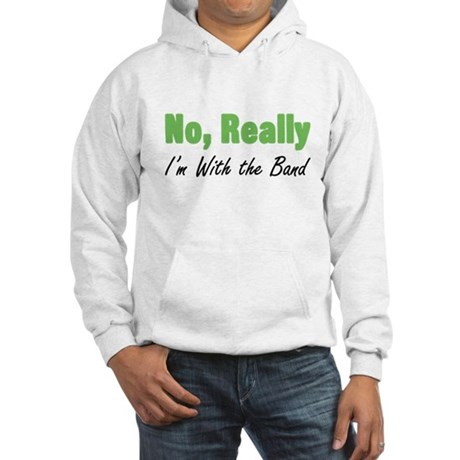 No Really, I'm with the Band Hooded Sweatshirt