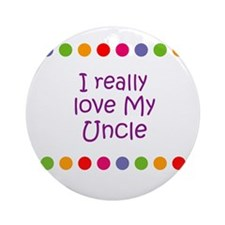 I really love My Uncle Ornament (Round)