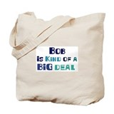 Bob is a big deal Tote Bag