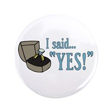 "I Said ""Yes!"" Newly Engaged 3.5"" Button (100 pack)"