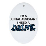 Dental Asst Need Drink Oval Ornament