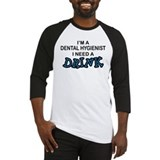 Dental Hygienist Need Drink Baseball Jersey