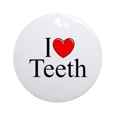 """I Love (Heart) Teeth"" Ornament (Round)"