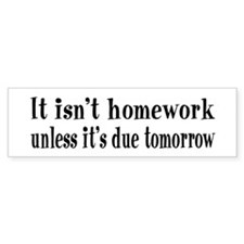 Homework Due Tomorrow Bumper Sticker