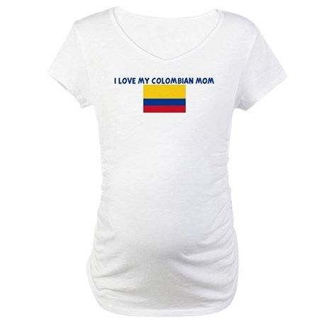 I LOVE MY COLOMBIAN MOM Maternity T-Shirt