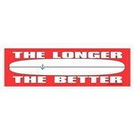The Longer The Better Bumper Sticker