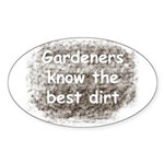 Gardeners know the best dirt Oval Sticker