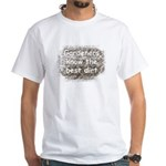 Gardeners know the best dirt White T-Shirt