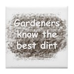 Gardeners know the best dirt Tile Coaster