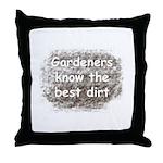 Gardeners know the best dirt Throw Pillow