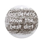 Gardeners know the best dirt Ornament (Round)