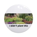 I didn't plant this Ornament (Round)