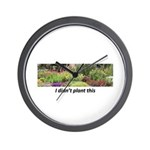 I didn't plant this Wall Clock