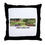I didn't plant this Throw Pillow
