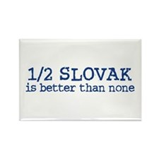 Half Slovak is Better than none Rectangle Magnet