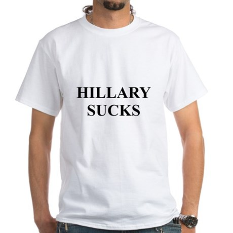 HILLARY CLINTON SUCKS White T-Shirt