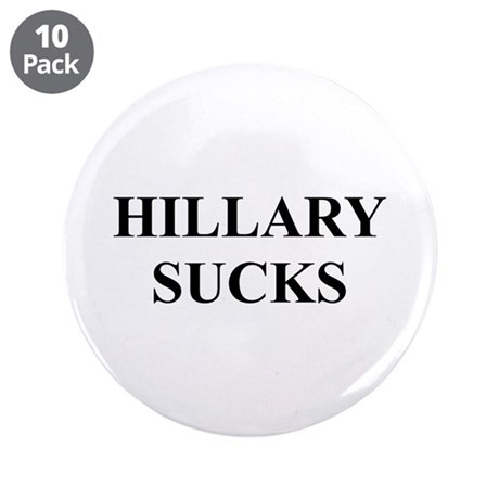 "HILLARY CLINTON SUCKS 3.5"" Button (10 pack)"