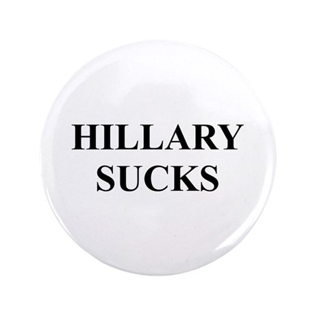 "HILLARY CLINTON SUCKS 3.5"" Button"