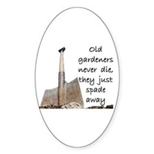 Old gardeners spade away Oval Decal