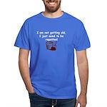 I'm not getting old Dark T-Shirt