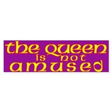 The Queen is Not Amused Bumper Bumper Sticker