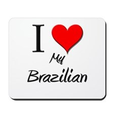I Love My Brazilian Mousepad