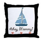 Ahoy Mommy Sailboat Sailing Throw Pillow