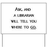 Ask, and a librarian will tel Yard Sign