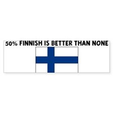 50 PERCENT FINNISH IS BETTER Bumper Bumper Sticker