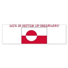 LIFE IS BETTER IN GREENLAND Bumper Bumper Sticker