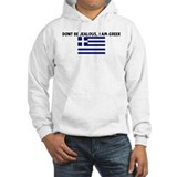 DONT BE JEALOUS I AM GREEK Hoodie