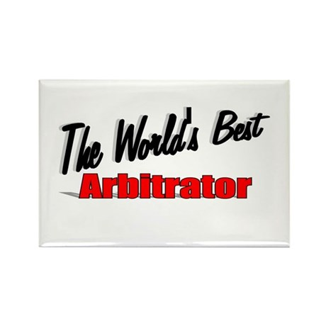 &quot;The World's Best Arbitrator&quot; Rectangle Magnet (10