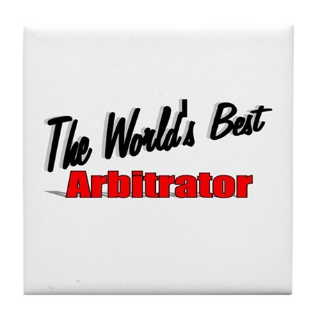 &quot;The World's Best Arbitrator&quot; Tile Coaster