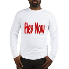 Hey Now Long Sleeve T-Shirt