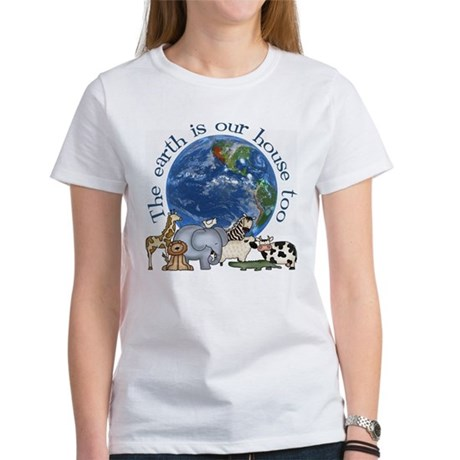 The Earth Is Our House Too Women's T-Shirt
