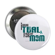 "I Wear Teal For My Mom 6 2.25"" Button (10 pack)"
