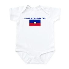 I LOVE MY HAITIAN DAD Infant Bodysuit