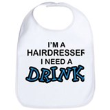 Hairdresser Need a Drink Bib