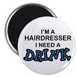 Hairdresser Need a Drink Magnet