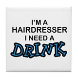 Hairdresser Need a Drink Tile Coaster