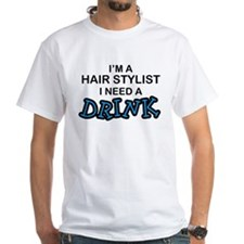 Hair Stylist Need a Drink Shirt