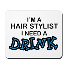Hair Stylist Need a Drink Mousepad