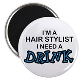 Hair Stylist Need a Drink Magnet