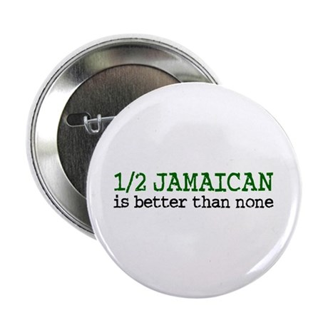 "Half Jamaican Is Better Than None 2.25"" Button"