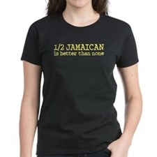 Half Jamaican Is Better Than None Tee