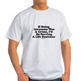 If Being Awesome Was A Crime, T-Shirt
