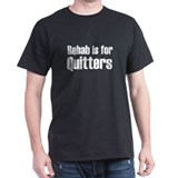 Rehab is for Quitters (black T-Shirt