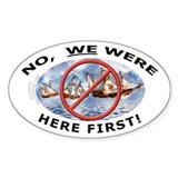 We Were Here First! Oval Decal