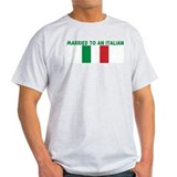 MARRIED TO AN ITALIAN T-Shirt